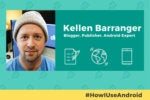 How I Use Android: Droid Life founder Kellen Barranger