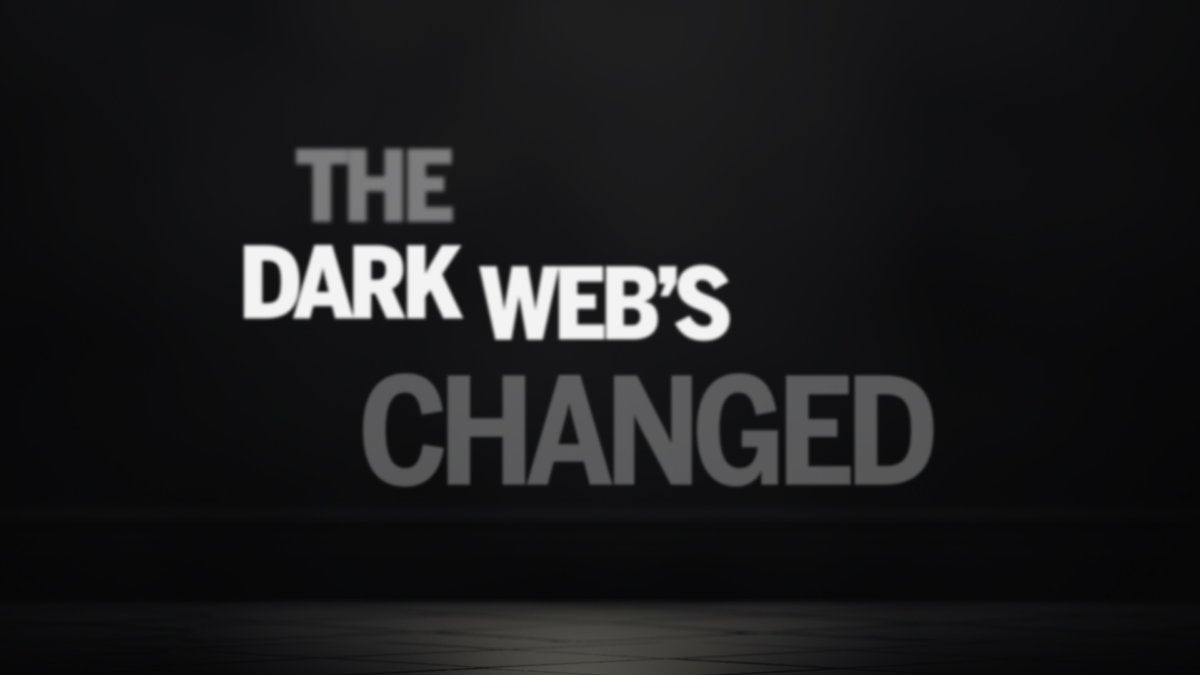 The dark web's changed