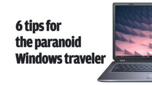 6 tips for the paranoid windows traveler