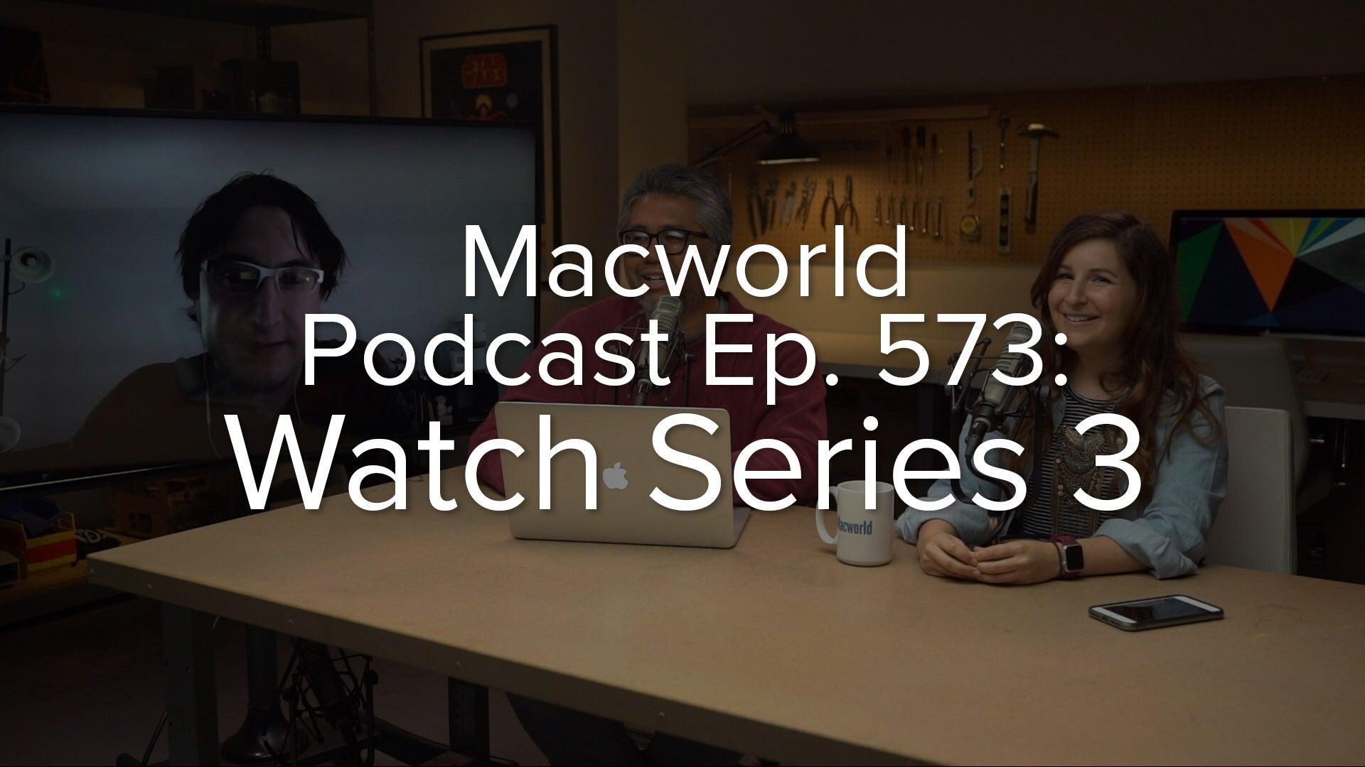 Macworld Podcast episode 573: Apple Watch Series 3