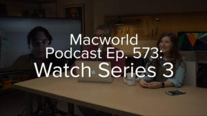 Macworld Podcast episode 573: Apple Watch Series 3