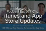 Macworld Podcast Ep 577 Clip: iTunes and App Store