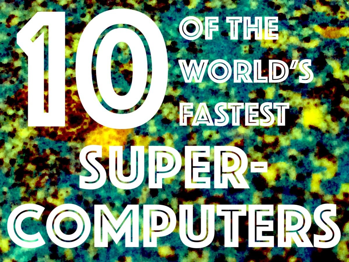 10 of the worlds fastest supercomputers