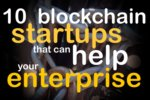 10 blockchain startups and how they can help your enterprise