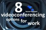 8 lesser-known videoconferencing options for work