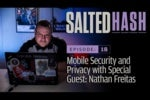 Salted Hash Ep 18: Mobile security and privacy