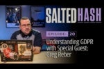 Salted Hash Ep 20: GDPR: Looming deadlines, massive penalties