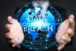 Data Breaches: How Do You Ensure You're Not Next?