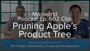 Macworld Podcast Ep. 602 clip: Pruning Apple's products