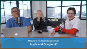 Macworld Podcast 604