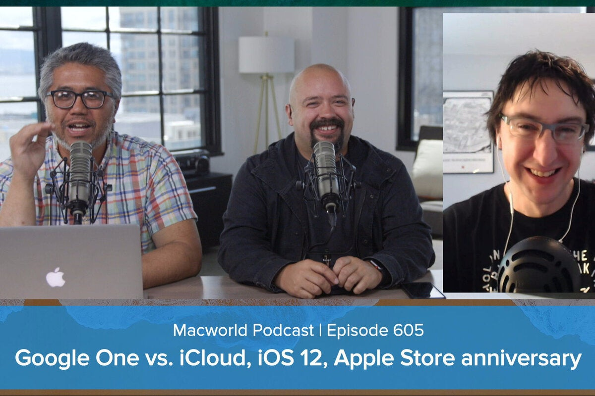 photo image Google One vs. iCloud, iOS 12 features we want, Apple Store anniversary: Macworld Podcast