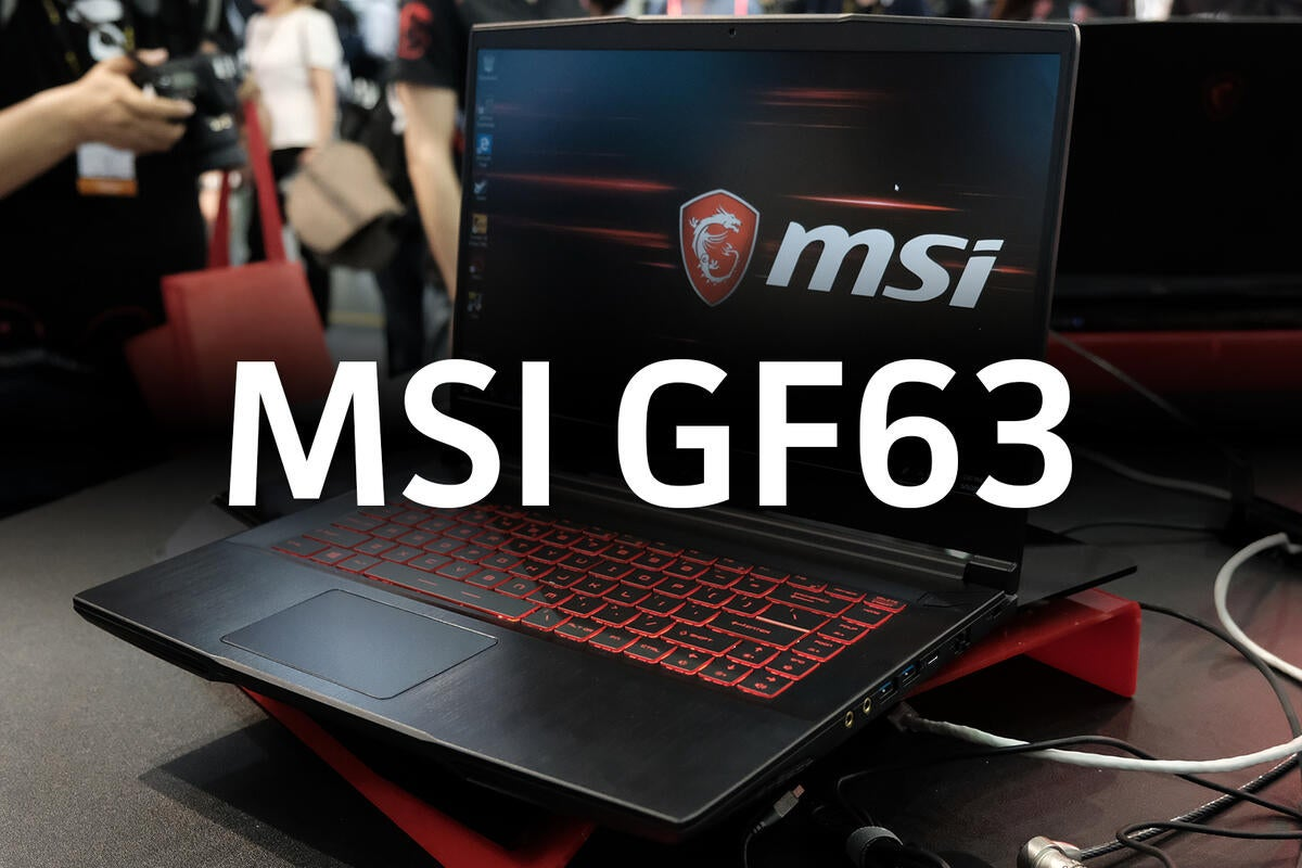 Hands on: The MSI GF63 is a gaming laptop with a pretty nice