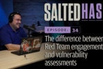 Salted Hash Ep 34: Red Team vs. Vulnerability Assessments