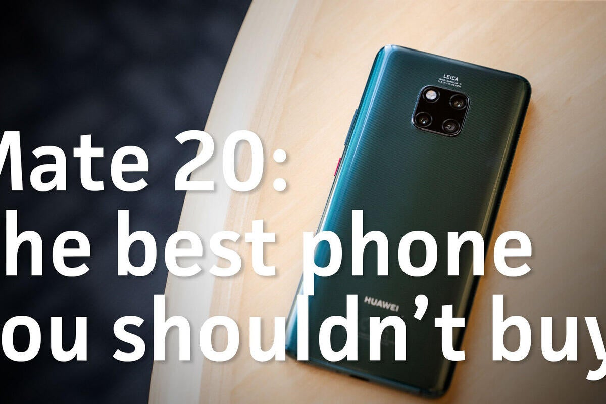 Huawei Mate 20: The best phone you shouldn't buy | PCWorld