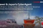 Huawei Empowers Japan's CyberAgent to Build an IDN-Capable Cloud Data Center Network with All-Fixed Switches