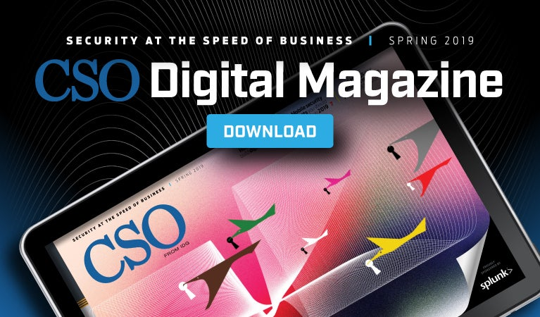 CSO Digital Magazine - Security at the speed of business. Spring 2019. Download
