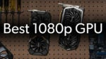Best 1080p GPU
