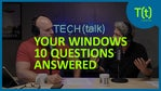 Your Windows 10 questions answered | TECH(talk)