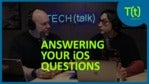 Your Apple iOS questions answered | TECH(talk)