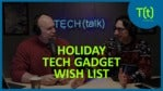 What's on our 2019 holiday wish list | TECH(talk)