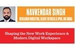 Shaping the New Work Experience & Modern Digital Workspace: Navkendar Singh, IDC India