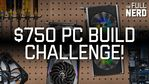 $750 PC build challenge: Watch us debate how we'd spend our money