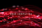 Edge computing and 5G give business apps a boost