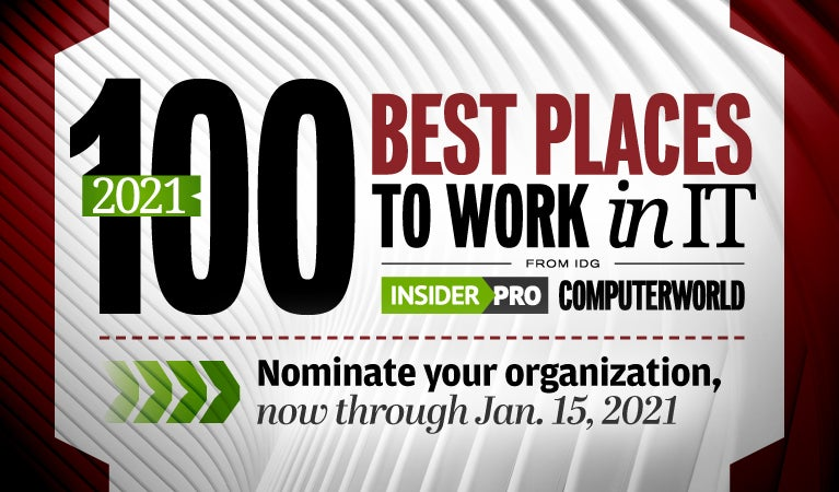 Insider Pro | Computerworld  >  100 Best Places to Work in IT [2021]   >   Call for nominations