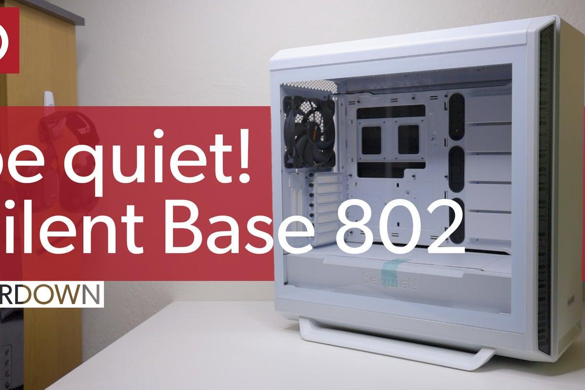 Be Quiet Silent Base 802 teardown & walkthrough | PCWorld
