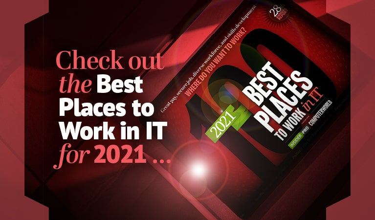 Insider Pro | Computerworld  >  Check out the 100 Best Places to Work in IT  for 2021 [teaser]
