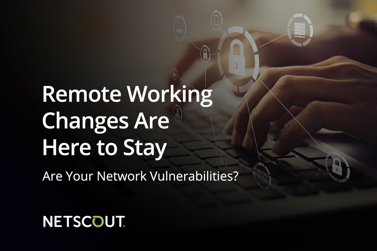 BrandPost: Remote Working Changes Are Here to Stay. Are Your Networking Vulnerabilities?