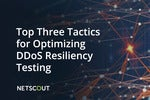 Top Three Tactics for Optimizing DDoS Resiliency Testing