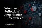 What is a Reflection/Amplification DDoS Attack?
