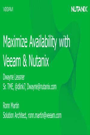 Nutanix Enterprise Cloud and Veeam: Maximize Availability with Veeam & Nutanix