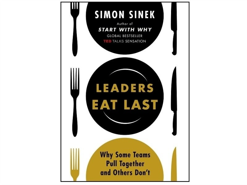 Leaders Eat Last. Why Some Teams Pull Together and Others Don\'t