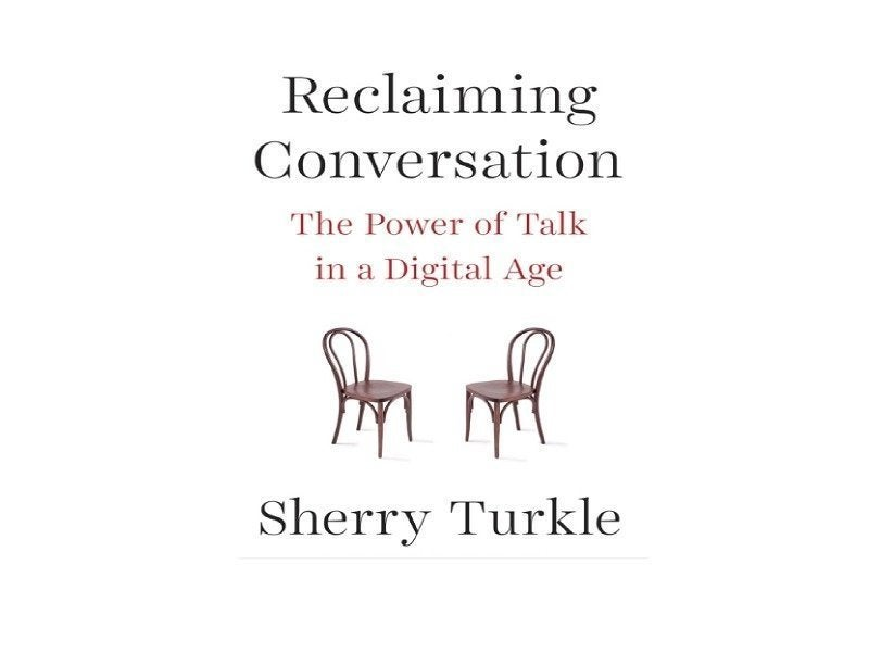 Reclaiming Conversation - the Power of Talk in a Digital Age