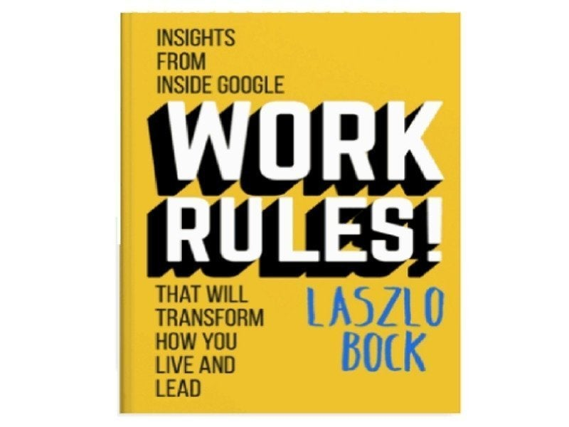 Work Rules! That Will transform How You Live and Lead