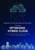 Bridging The Gap Between Old and New - Tips for Optimising Hybrid Cloud