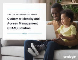 The Top 5 Reasons You Need a Customer Identity & Access Management (CIAM) solution