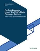 The Total Economic Impact Of AVI-SPL Digital Workspace Solutions Report