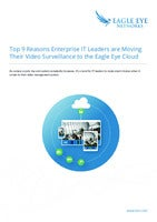 Top Reasons Enterprise IT Leaders Are Transitioning Their Video Surveillance To The Cloud