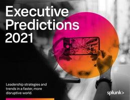 Splunk Predictions 2021: Executive Report