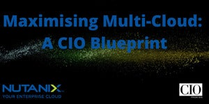 Maximising Multi-Cloud: A CIO Blueprint