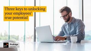 Three keys to unlocking your employees' true potential