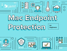 Mac Endpoint Protection for Beginners