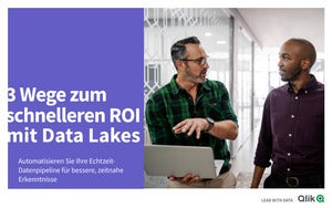 3 Wege zum schnelleren ROI mit Data Lakes: Automatisieren Sie Ihre Echtzeit-Datenpipeline für bessere, zeitnahe Erkenntnisse