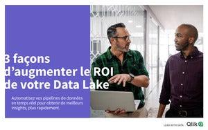 3 façons d'augmenter le ROI de votre Data Lake
