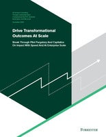 Forrester Report: Drive Transformational Outcomes At Scale: Break Through Pilot Purgatory and Capitalize On Impact With Speed And At Enterprise Scale