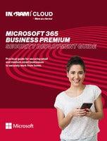 MICROSOFT 365 BUSINESS PREMIUM SECURITY DEPLOYMENT GUIDE