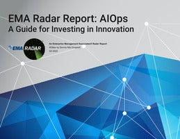 EMA RADAR Report: AIOps - A Guide for Investing in Innovation